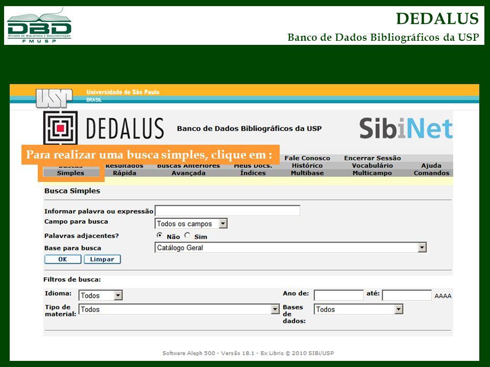 DEDALUS Banco de Dados Bibliográficos da USP Para realizar uma busca simples, clique em :
