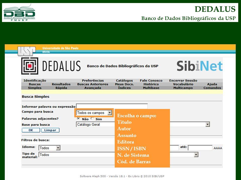 DEDALUS Banco de Dados Bibliográficos da USP Escolha o campo: Título Autor Assunto Editora ISSN / ISBN N. de Sistema Cód. de Barras