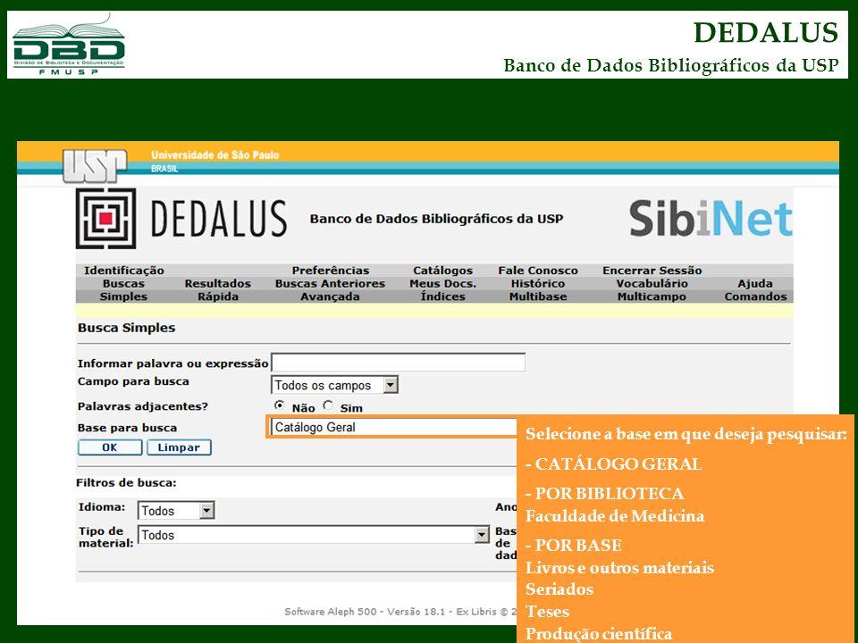 DEDALUS Banco de Dados Bibliográficos da USP Selecione a base em que deseja pesquisar: - CATÁLOGO GERAL - POR BIBLIOTECA Faculdade de Medicina - POR B