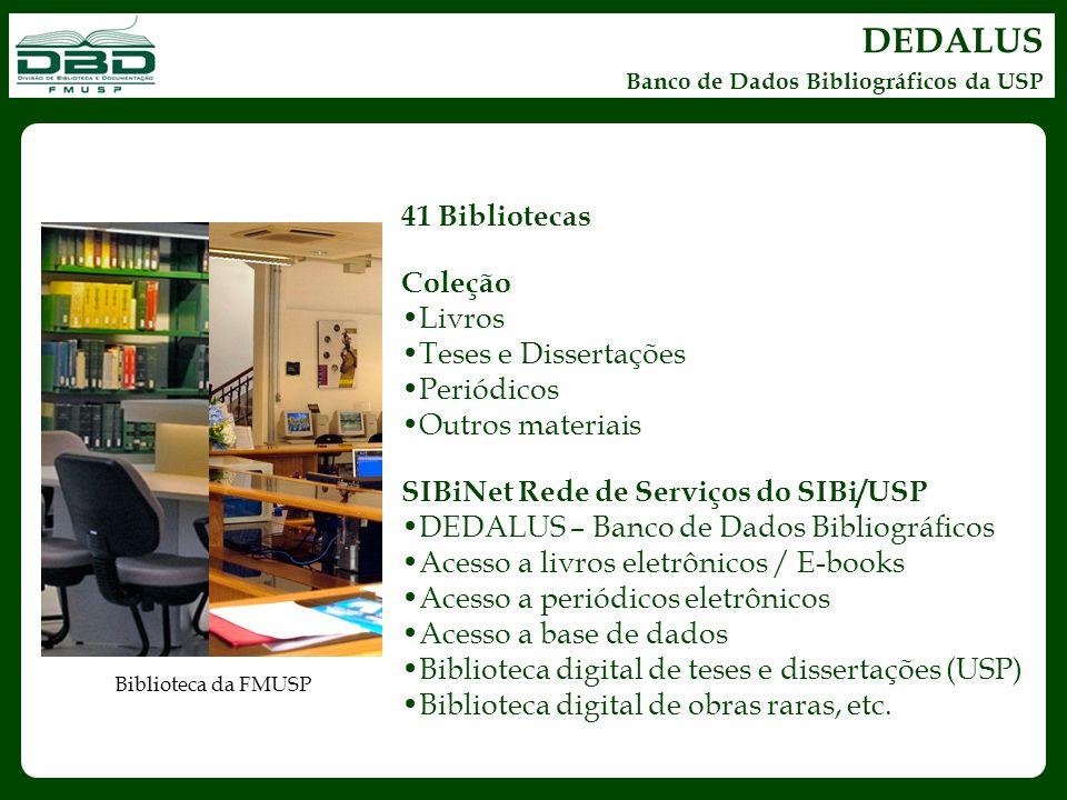 DEDALUS Banco de Dados Bibliográficos da USP 41 Bibliotecas Coleção Livros Teses e Dissertações Periódicos Outros materiais SIBiNet Rede de Serviços d