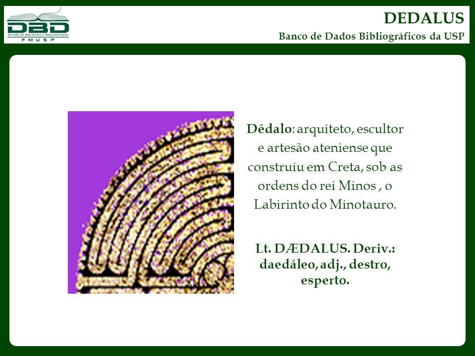 DEDALUS Banco de Dados Bibliográficos da USP Dédalo : arquiteto, escultor e artesão ateniense que construiu em Creta, sob as ordens do rei Minos, o La