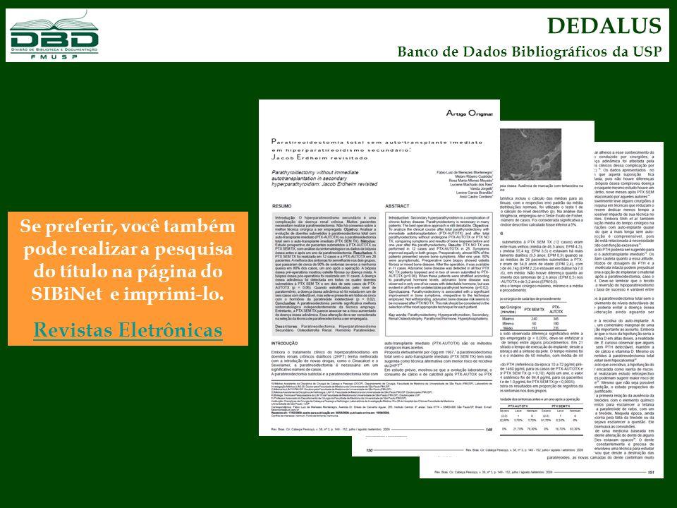 DEDALUS Banco de Dados Bibliográficos da USP Se preferir, você também pode realizar a pesquisa do título na página do SIBiNet e imprimi-lo. Revistas E