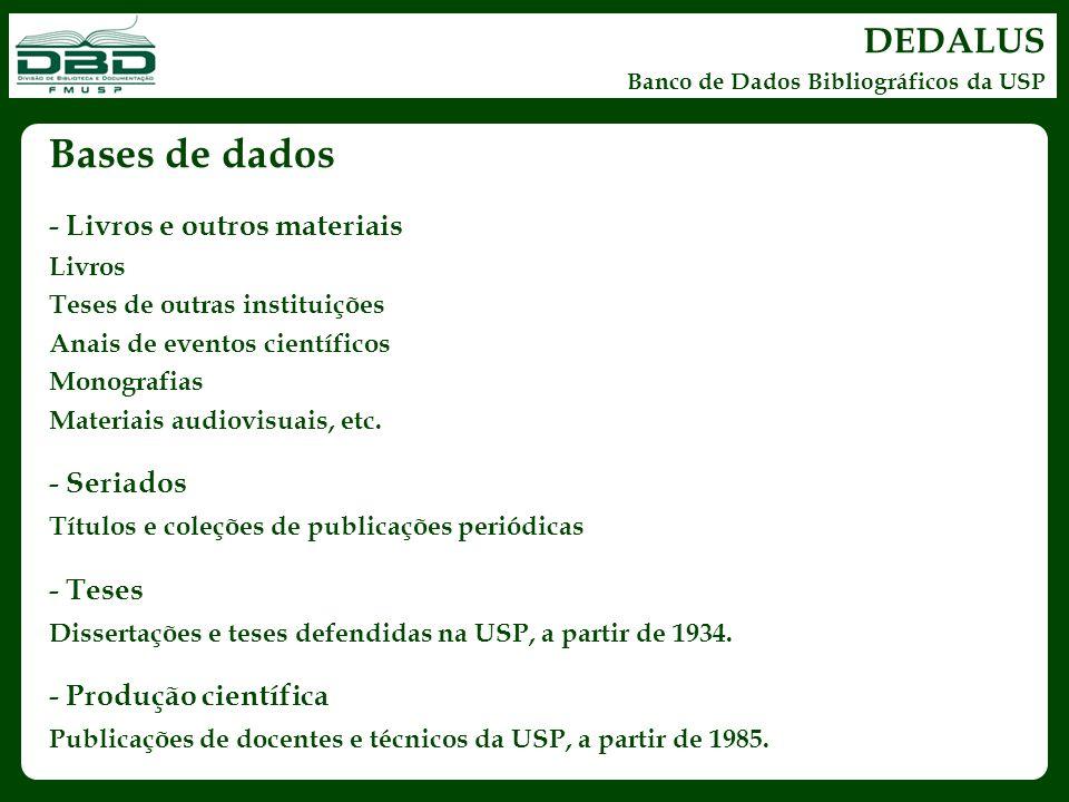 DEDALUS Banco de Dados Bibliográficos da USP Bases de dados - Livros e outros materiais Livros Teses de outras instituições Anais de eventos científic