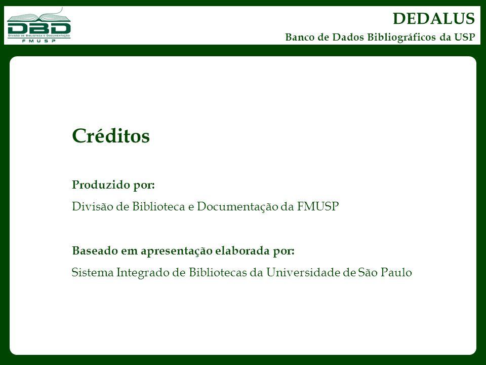 DEDALUS Banco de Dados Bibliográficos da USP Créditos Produzido por: Divisão de Biblioteca e Documentação da FMUSP Baseado em apresentação elaborada p
