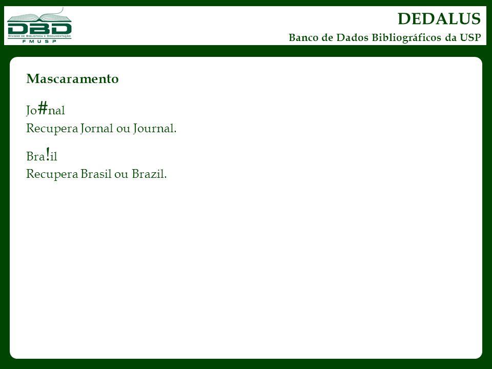 DEDALUS Banco de Dados Bibliográficos da USP Mascaramento Jo # nal Recupera Jornal ou Journal. Bra ! il Recupera Brasil ou Brazil.