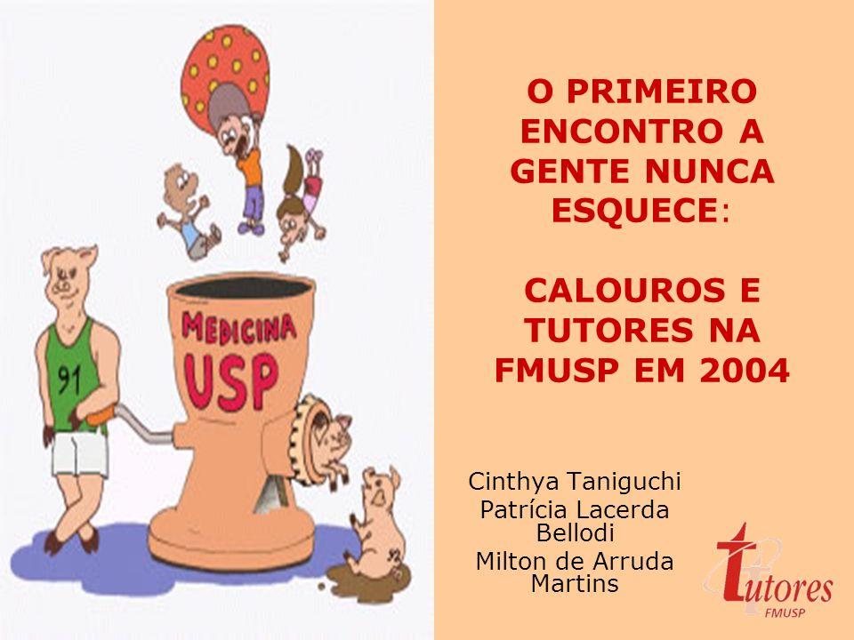 O PRIMEIRO ENCONTRO A GENTE NUNCA ESQUECE: CALOUROS E TUTORES NA FMUSP EM 2004 Cinthya Taniguchi Patrícia Lacerda Bellodi Milton de Arruda Martins