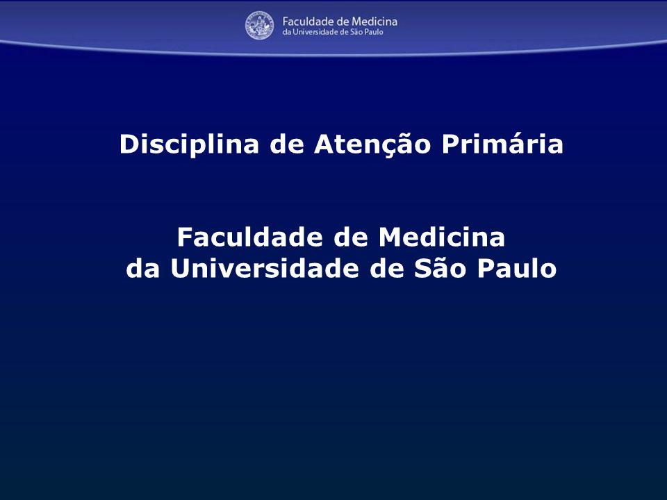 1 Disciplina de Atenção Primária Faculdade de Medicina da Universidade de São Paulo