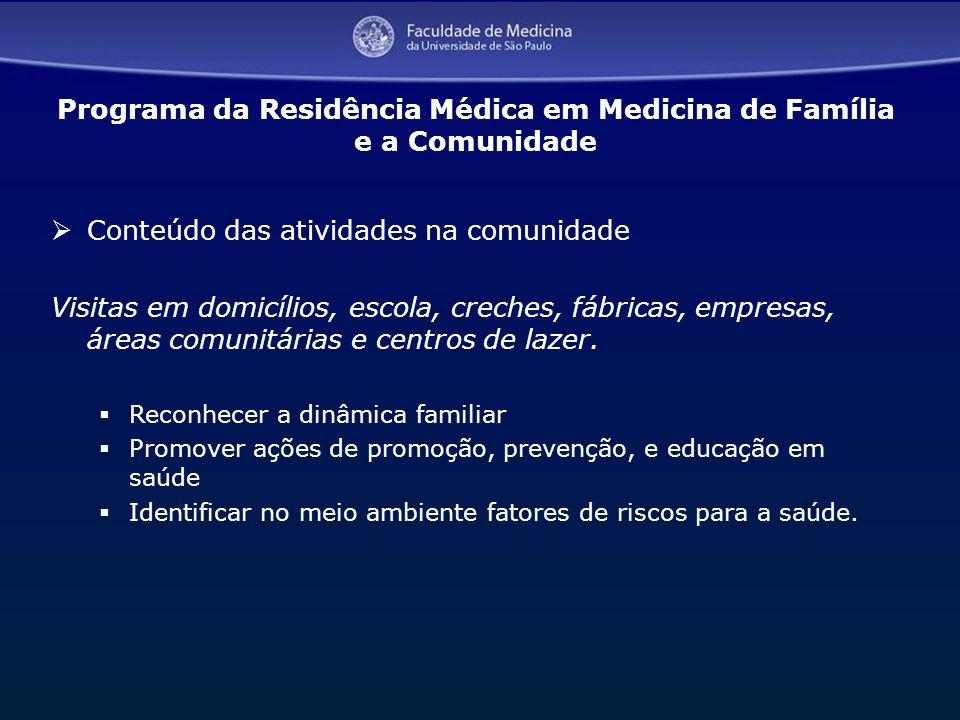 12 Programa da Residência Médica em Medicina de Família e a Comunidade Conteúdo das atividades na comunidade Visitas em domicílios, escola, creches, f