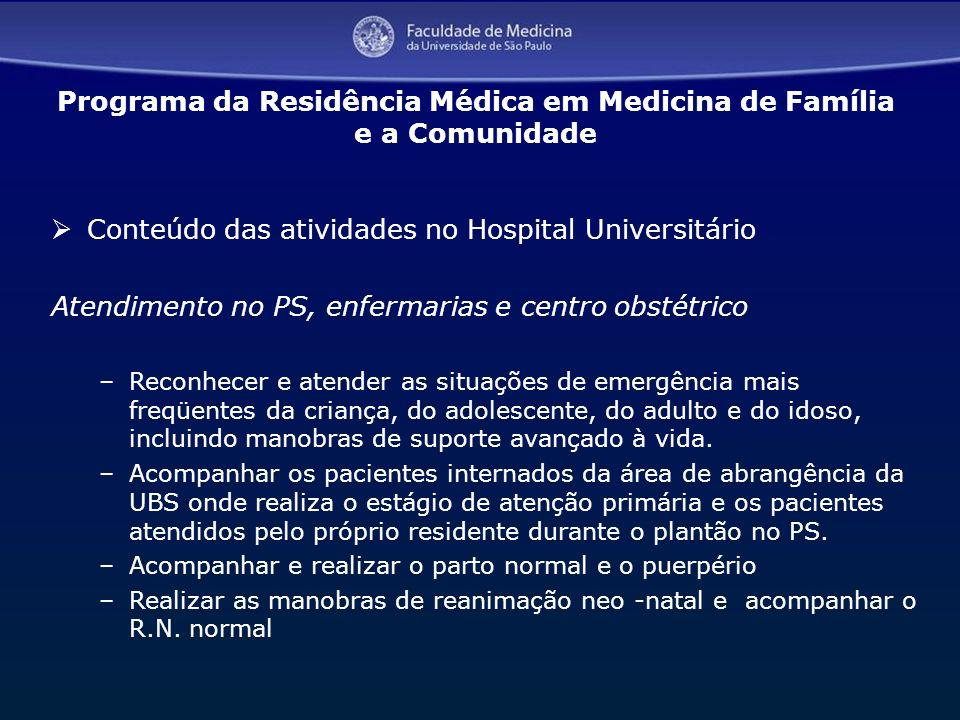 14 Conteúdo das atividades no Hospital Universitário Atendimento no PS, enfermarias e centro obstétrico –Reconhecer e atender as situações de emergênc