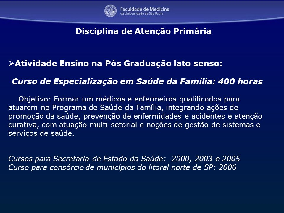 17 Atividade Ensino na Pós Graduação lato senso: Curso de Especialização em Saúde da Família: 400 horas Objetivo: Formar um médicos e enfermeiros qual