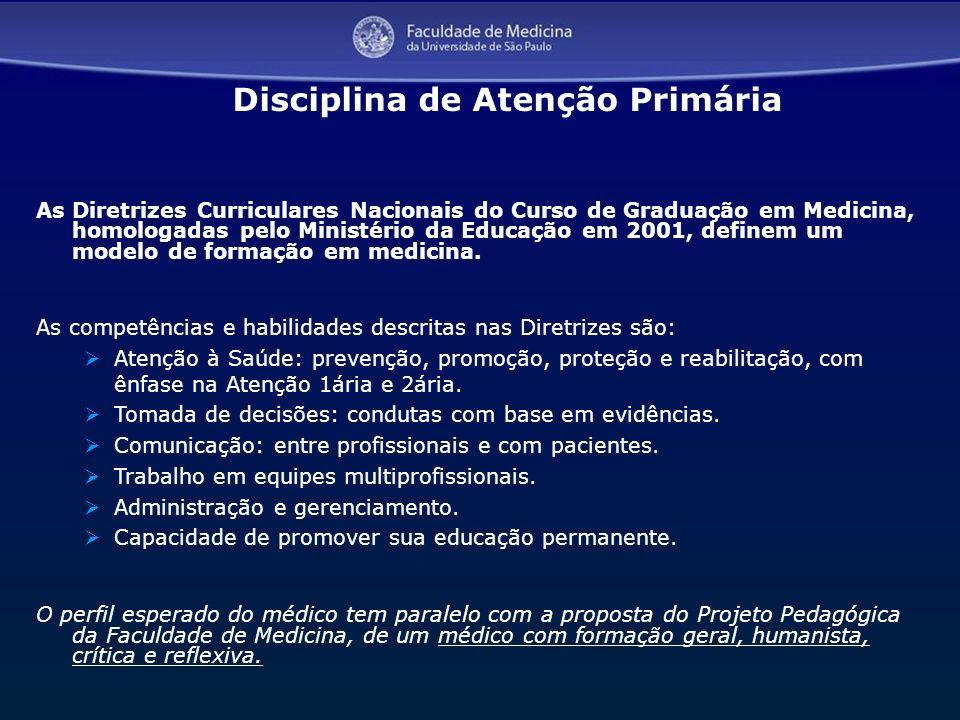 As Diretrizes Curriculares Nacionais do Curso de Graduação em Medicina, homologadas pelo Ministério da Educação em 2001, definem um modelo de formação
