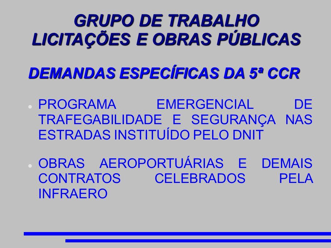 GRUPO DE TRABALHO LICITAÇÕES E OBRAS PÚBLICAS DEMANDAS ESPECÍFICAS DA 5ª CCR PROGRAMA EMERGENCIAL DE TRAFEGABILIDADE E SEGURANÇA NAS ESTRADAS INSTITUÍDO PELO DNIT OBRAS AEROPORTUÁRIAS E DEMAIS CONTRATOS CELEBRADOS PELA INFRAERO