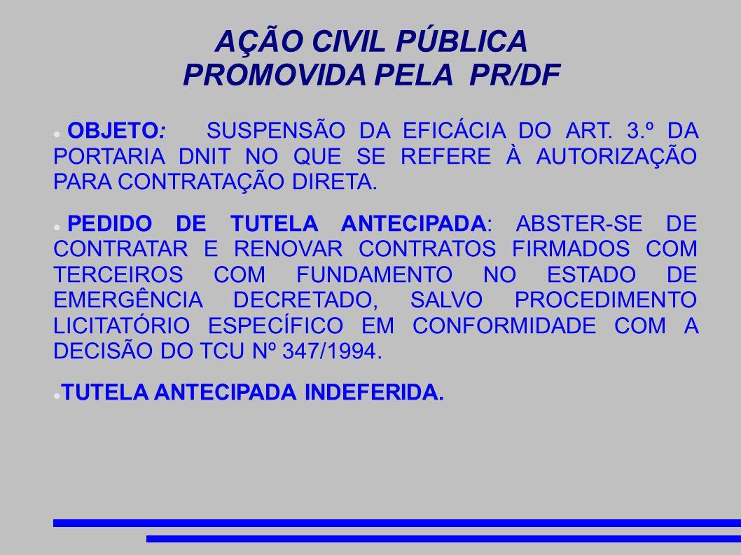 AÇÃO CIVIL PÚBLICA PROMOVIDA PELA PR/DF OBJETO: SUSPENSÃO DA EFICÁCIA DO ART. 3.º DA PORTARIA DNIT NO QUE SE REFERE À AUTORIZAÇÃO PARA CONTRATAÇÃO DIR