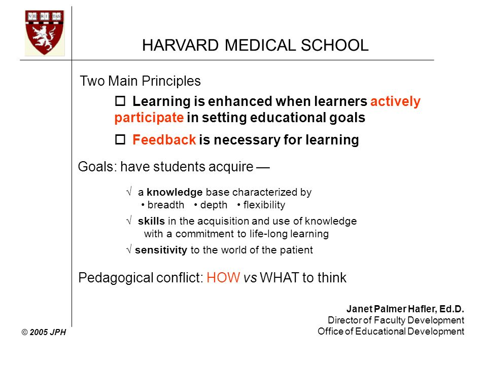 Janet Palmer Hafler, Ed.D. Director of Faculty Development Office of Educational Development HARVARD MEDICAL SCHOOL © 2005 JPH Two Main Principles oLe