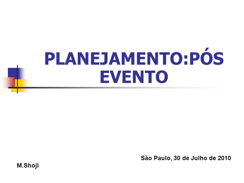 PLANEJAMENTO:PÓS EVENTO São Paulo, 30 de Julho de 2010 M.Shoji