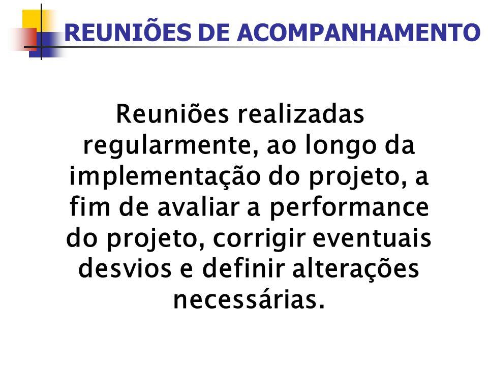 REUNIÕES DE ACOMPANHAMENTO Reuniões realizadas regularmente, ao longo da implementação do projeto, a fim de avaliar a performance do projeto, corrigir