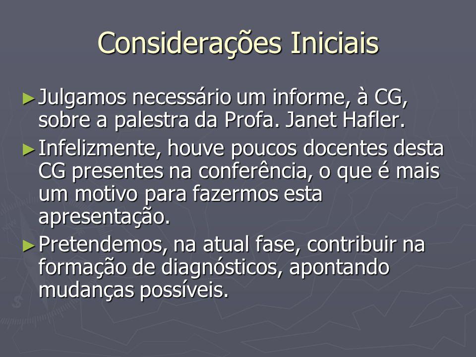 Considerações Iniciais Julgamos necessário um informe, à CG, sobre a palestra da Profa. Janet Hafler. Julgamos necessário um informe, à CG, sobre a pa