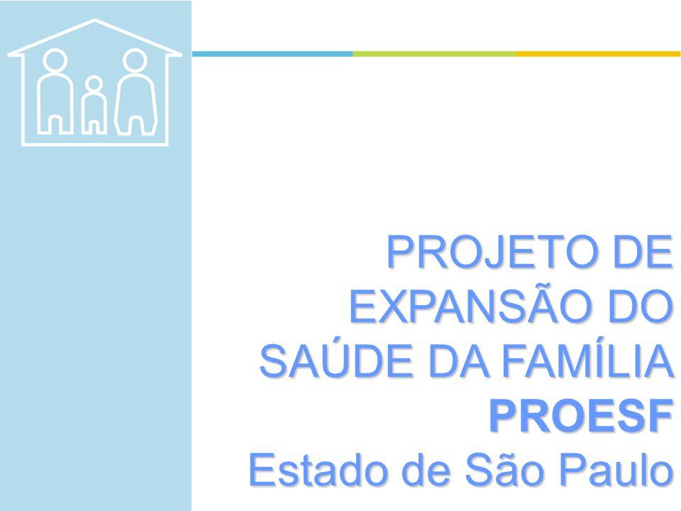 PROJETO DE EXPANSÃO DO SAÚDE DA FAMÍLIA PROESF Estado de São Paulo