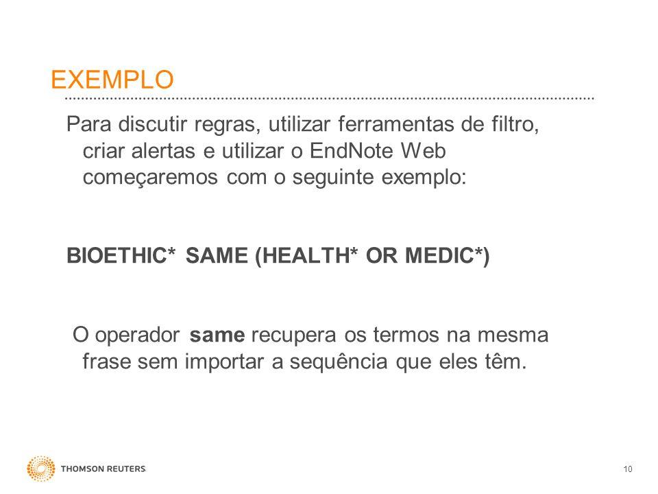 EXEMPLO Para discutir regras, utilizar ferramentas de filtro, criar alertas e utilizar o EndNote Web começaremos com o seguinte exemplo: BIOETHIC* SAM