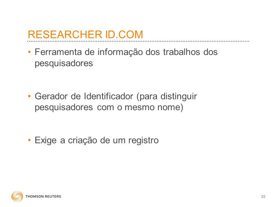RESEARCHER ID.COM Ferramenta de informação dos trabalhos dos pesquisadores Gerador de Identificador (para distinguir pesquisadores com o mesmo nome) E