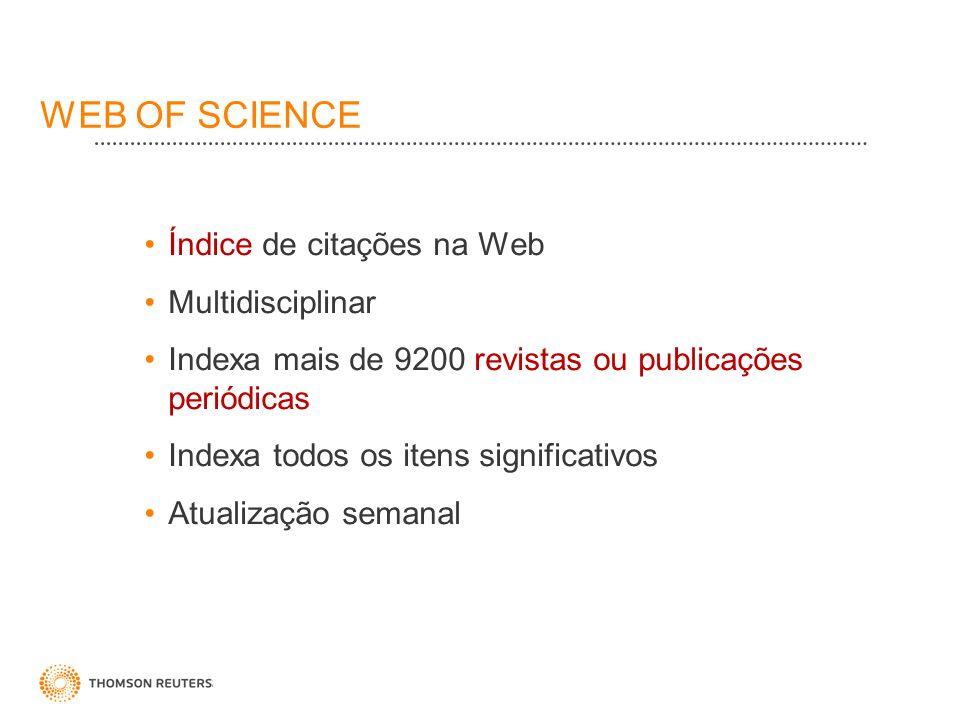 WEB OF SCIENCE Índice de citações na Web Multidisciplinar Indexa mais de 9200 revistas ou publicações periódicas Indexa todos os itens significativos