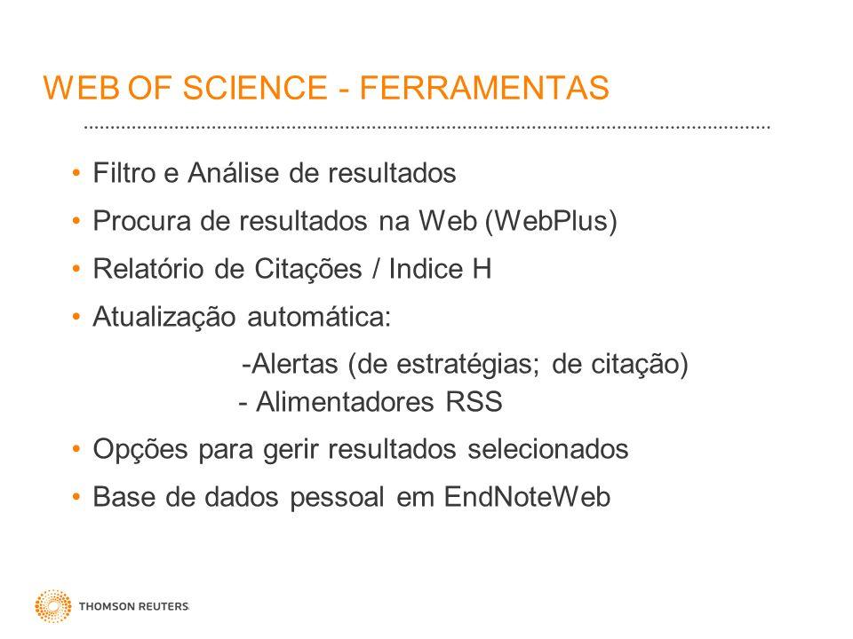 WEB OF SCIENCE - FERRAMENTAS Filtro e Análise de resultados Procura de resultados na Web (WebPlus) Relatório de Citações / Indice H Atualização automá