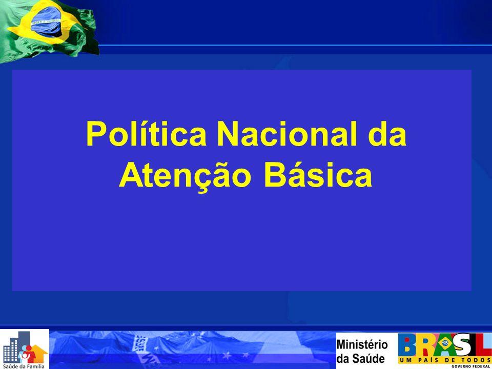 FONTE: SIAB - Sistema de Informação da Atenção Básica Situação de Implantação de Equipes de Saúde da Família, Saúde Bucal e ACS BRASIL - JANEIRO/2006