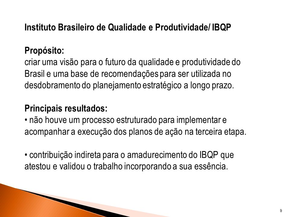 9 Instituto Brasileiro de Qualidade e Produtividade/ IBQP Propósito: criar uma visão para o futuro da qualidade e produtividade do Brasil e uma base d