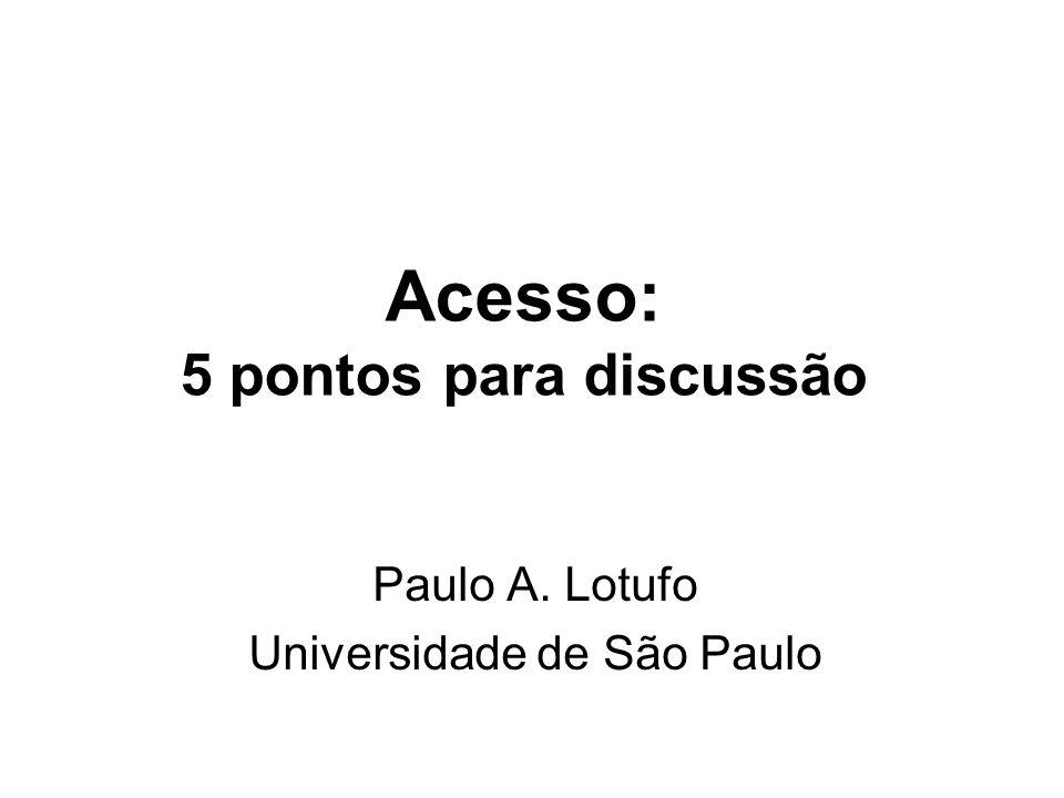 Acesso: 5 pontos para discussão Paulo A. Lotufo Universidade de São Paulo