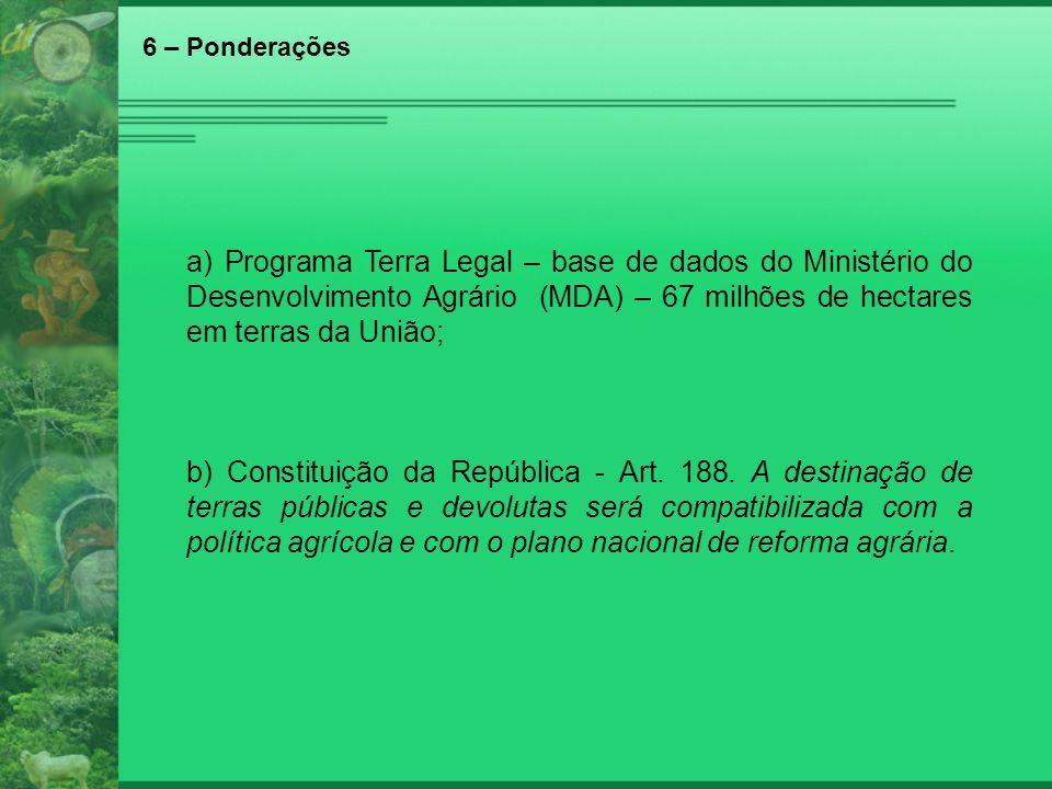 6 – Ponderações a) Programa Terra Legal – base de dados do Ministério do Desenvolvimento Agrário (MDA) – 67 milhões de hectares em terras da União; b)