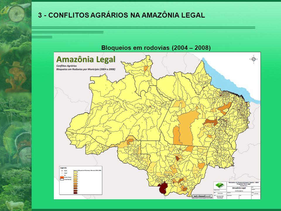 3 - CONFLITOS AGRÁRIOS NA AMAZÔNIA LEGAL Bloqueios em rodovias (2004 – 2008)