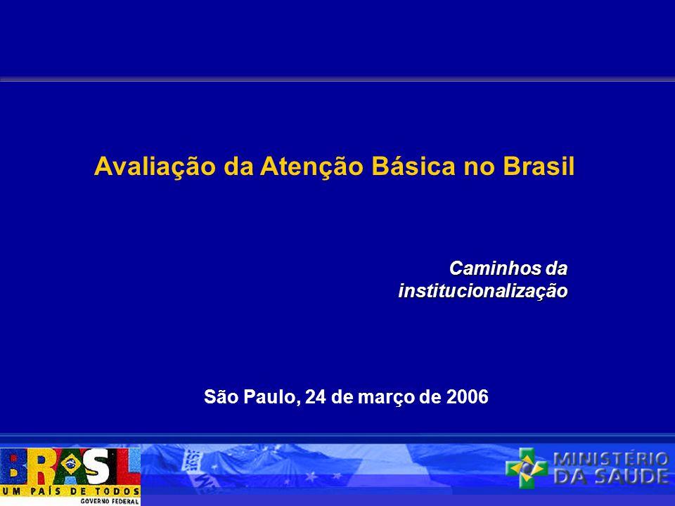 São Paulo, 24 de março de 2006 Avaliação da Atenção Básica no Brasil Caminhos da institucionalização