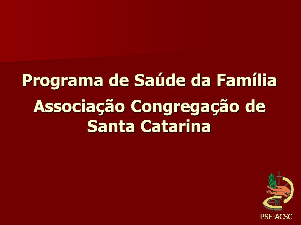 FRANCISCO SOARES NETTO NÚCLEO DE INFORMAÇÃO, PLANEJAMENTO E PESQUISA PROGRAMA SAUDE DA FAMÍLIA ASSOCIAÇÃO CONGREGAÇÃO DE SANTA CATARINA R.