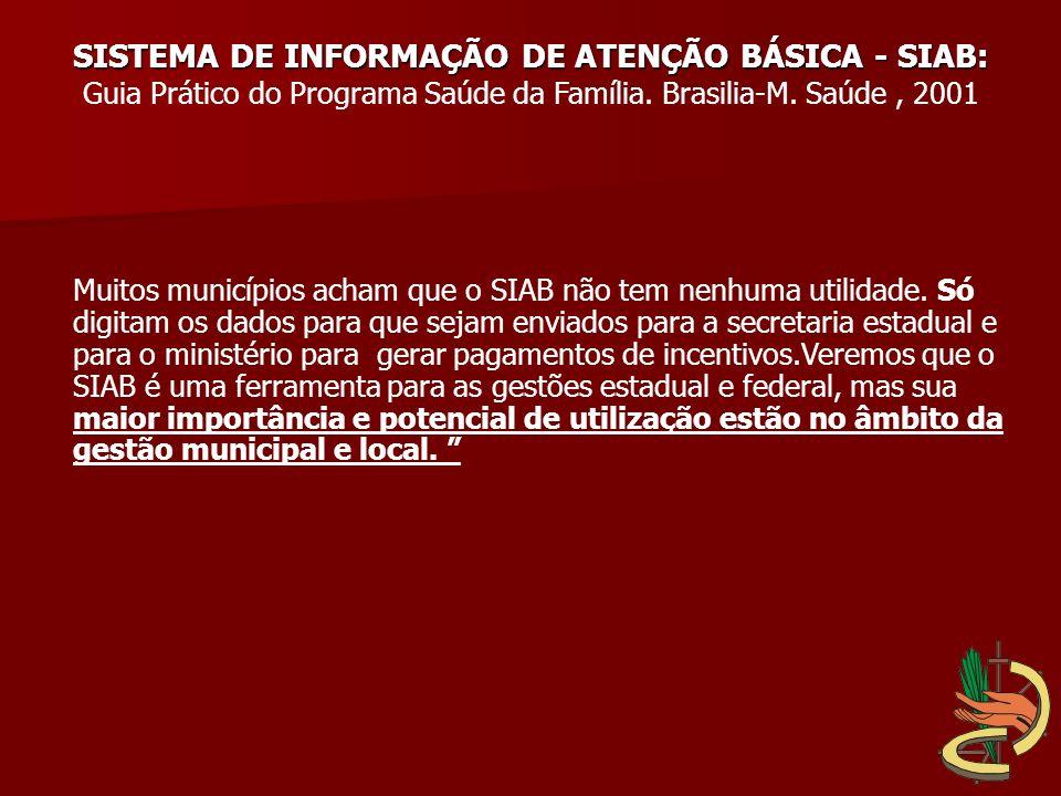 SISTEMA DE INFORMAÇÃO DE ATENÇÃO BÁSICA - SIAB: Guia Prático do Programa Saúde da Família. Brasilia-M. Saúde, 2001 Muitos municípios acham que o SIAB