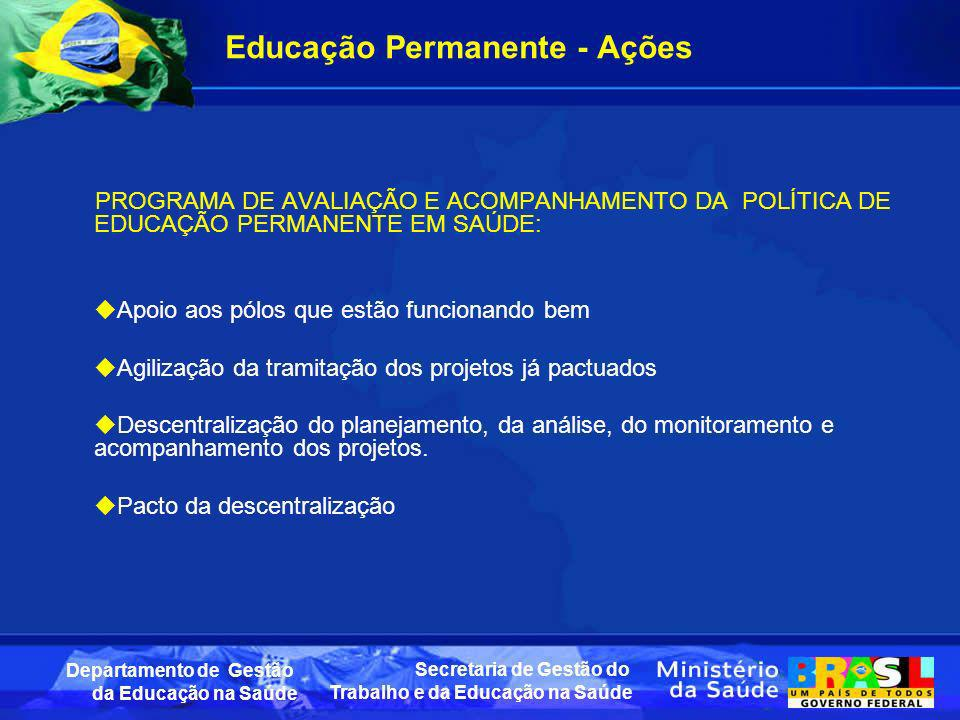 Secretaria de Gestão do Trabalho e da Educação na Saúde Departamento de Gestão da Educação na Saúde Educação Permanente - Ações PROGRAMA DE AVALIAÇÃO