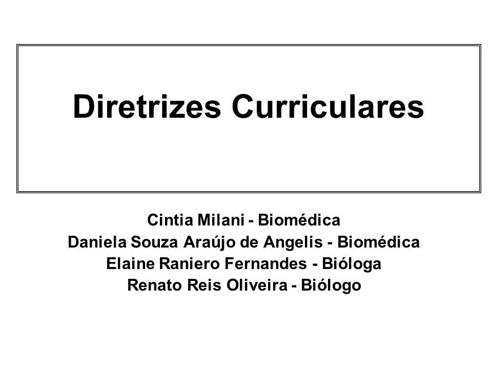 Diretrizes Curriculares Cintia Milani - Biomédica Daniela Souza Araújo de Angelis - Biomédica Elaine Raniero Fernandes - Bióloga Renato Reis Oliveira - Biólogo