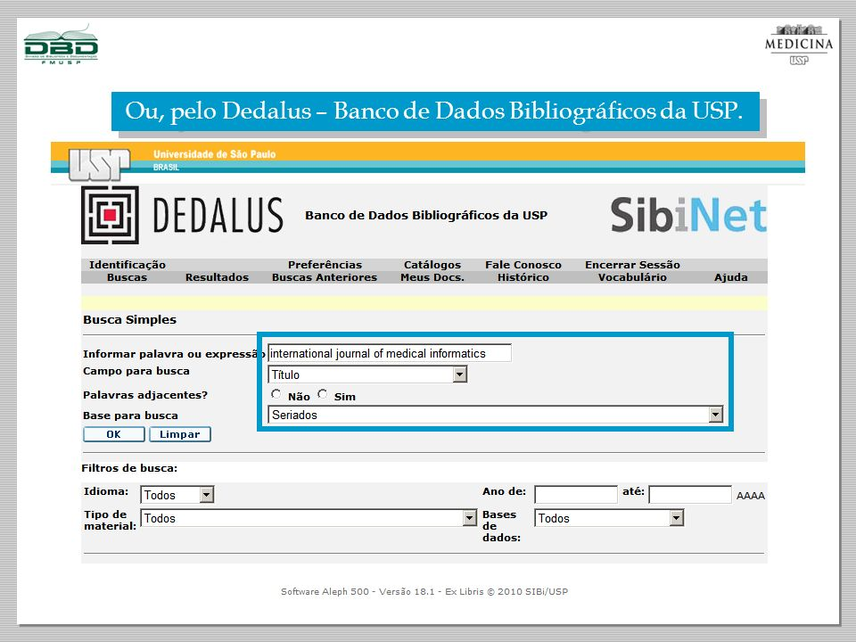 Pesquisando no Dedalus, você descobre os títulos impressos na FMUSP, outros títulos em outras bibliotecas da Universidade, e quais estão disponíveis on-line no portal SIBiNet.