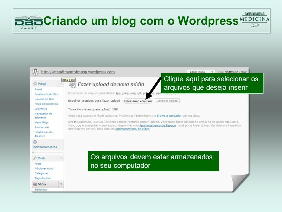Criando um blog com o Wordpress Clique aqui para selecionar os arquivos que deseja inserir Os arquivos devem estar armazenados no seu computador