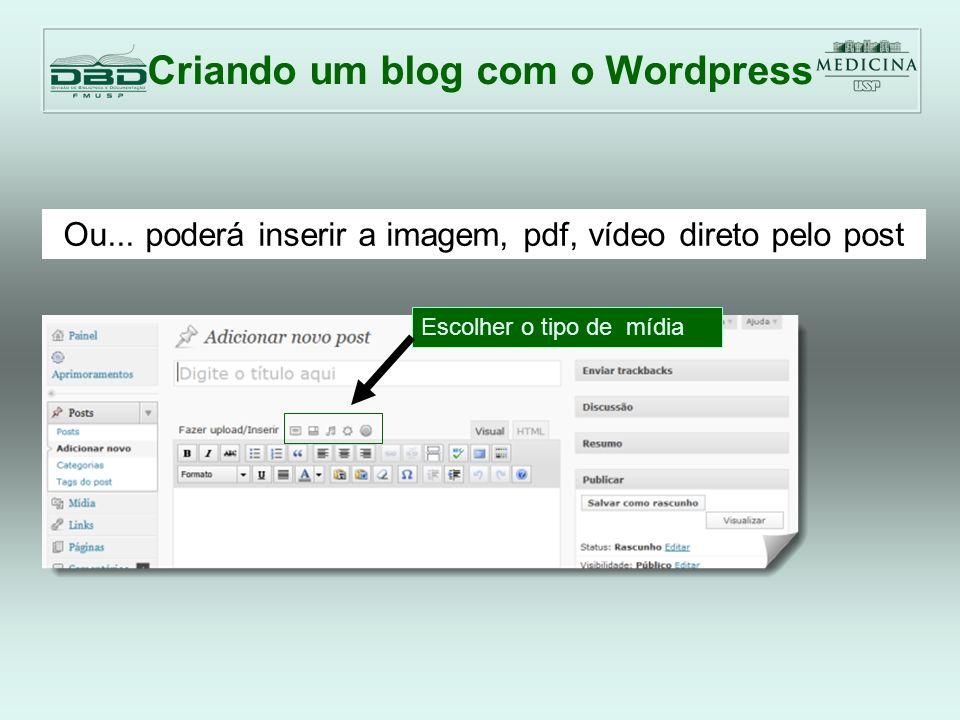 Criando um blog com o Wordpress Escolher o tipo de mídia Ou...
