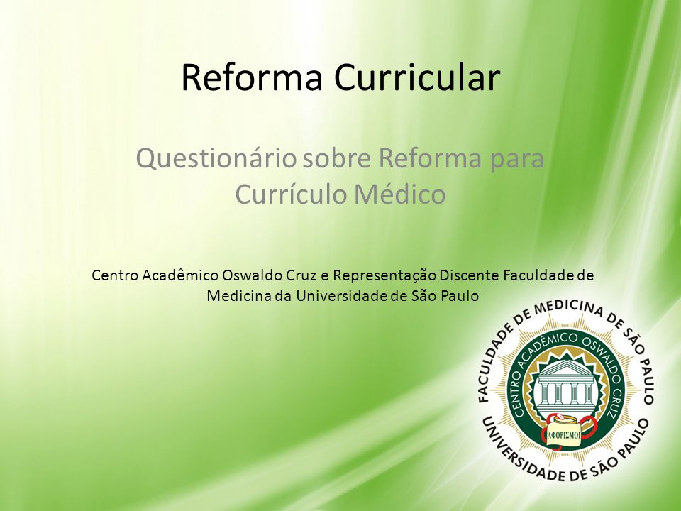 Reforma Curricular Questionário sobre Reforma para Currículo Médico Centro Acadêmico Oswaldo Cruz e Representação Discente Faculdade de Medicina da Un