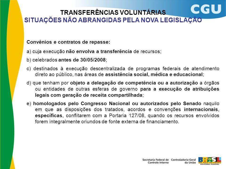 TRANSFERÊNCIAS VOLUNTÁRIAS SITUAÇÕES NÃO ABRANGIDAS PELA NOVA LEGISLAÇÃO Convênios e contratos de repasse: a) cuja execução não envolva a transferênci