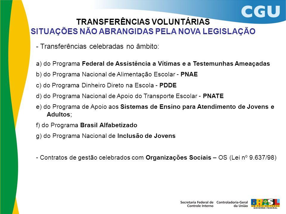 TRANSFERÊNCIAS VOLUNTÁRIAS SITUAÇÕES NÃO ABRANGIDAS PELA NOVA LEGISLAÇÃO - Transferências celebradas no âmbito: a) do Programa Federal de Assistência