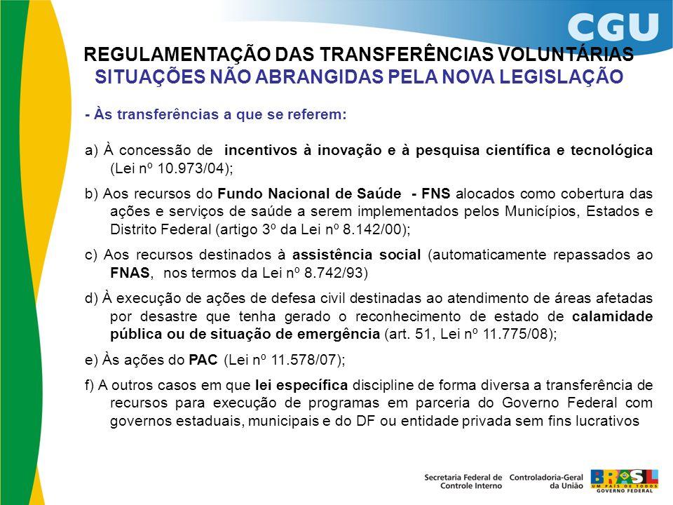 REGULAMENTAÇÃO DAS TRANSFERÊNCIAS VOLUNTÁRIAS SITUAÇÕES NÃO ABRANGIDAS PELA NOVA LEGISLAÇÃO - Às transferências a que se referem: a) À concessão de in