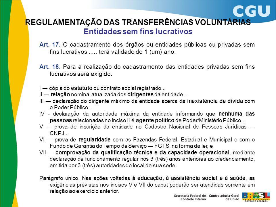 REGULAMENTAÇÃO DAS TRANSFERÊNCIAS VOLUNTÁRIAS Entidades sem fins lucrativos Art. 17. O cadastramento dos órgãos ou entidades públicas ou privadas sem