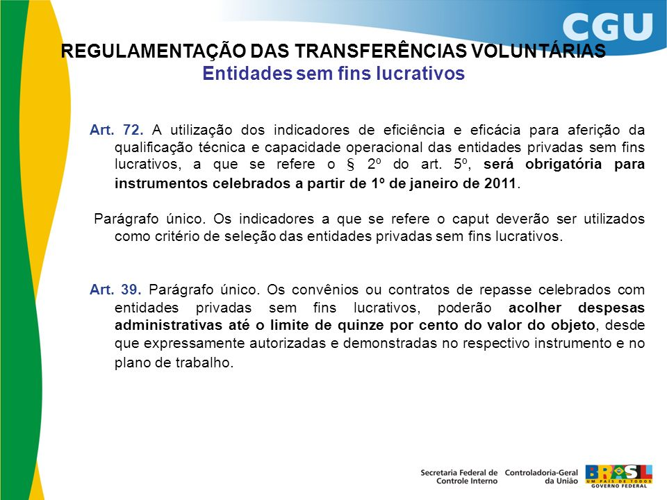 REGULAMENTAÇÃO DAS TRANSFERÊNCIAS VOLUNTÁRIAS Entidades sem fins lucrativos Art. 72. A utilização dos indicadores de eficiência e eficácia para aferiç