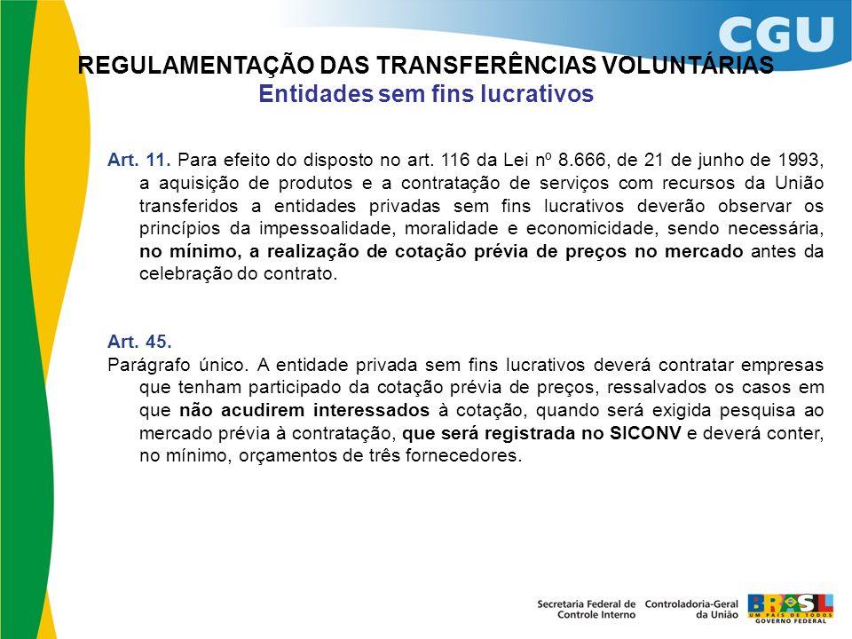 REGULAMENTAÇÃO DAS TRANSFERÊNCIAS VOLUNTÁRIAS Entidades sem fins lucrativos Art. 11. Para efeito do disposto no art. 116 da Lei nº 8.666, de 21 de jun