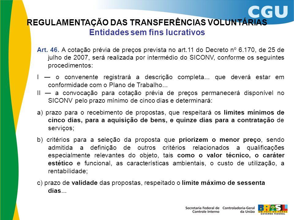 REGULAMENTAÇÃO DAS TRANSFERÊNCIAS VOLUNTÁRIAS Entidades sem fins lucrativos Art. 46. A cotação prévia de preços prevista no art.11 do Decreto nº 6.170