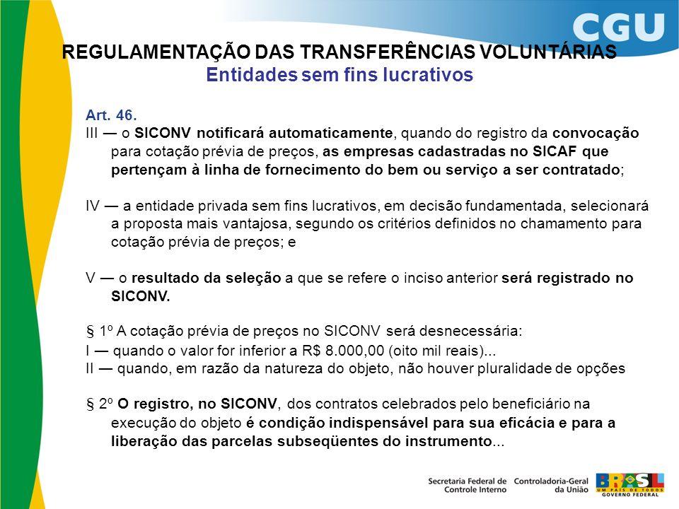 REGULAMENTAÇÃO DAS TRANSFERÊNCIAS VOLUNTÁRIAS Entidades sem fins lucrativos Art. 46. III o SICONV notificará automaticamente, quando do registro da co