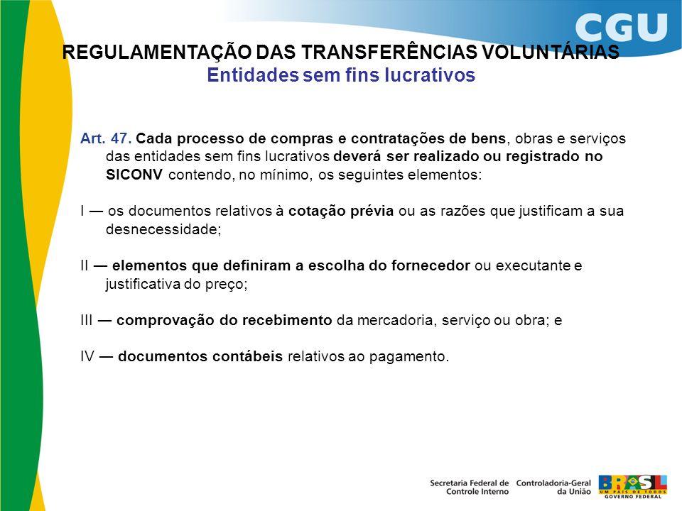 REGULAMENTAÇÃO DAS TRANSFERÊNCIAS VOLUNTÁRIAS Entidades sem fins lucrativos Art. 47. Cada processo de compras e contratações de bens, obras e serviços