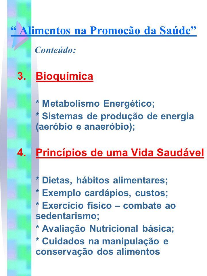 Alimentos na Promoção da Saúde 3. Bioquímica * Metabolismo Energético; * Sistemas de produção de energia (aeróbio e anaeróbio); 4. Princípios de uma V